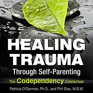 Healing Trauma Through Self-Parenting Hörbuch