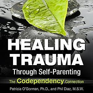 Healing Trauma Through Self-Parenting Audiobook