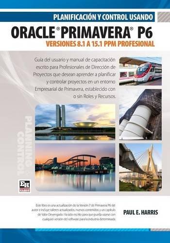 Descargar Libro Planificación Y Control Usando Oracle Primavera P6 Versiones 8.1 A 15.1 Ppm Profesional Paul E Harris