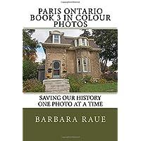 Paris Ontario Book 3 in Colour Photos: Saving Our History One Photo at a Time