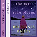 The Map of True Places Hörbuch von Brunonia Barry Gesprochen von: Caitlin Thorburn