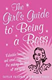 img - for The Girl's Guide to Being a Boss: Valuable lessons and smart suggestions for making the most of managing by Caitlin Friedman (2006-10-30) book / textbook / text book
