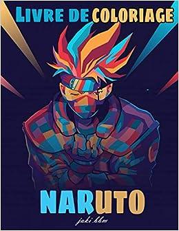 Amazon Fr Livre De Coloriage Naruto Cadeau Parfait Pour Les Enfants Et Les Adultes Qui Aiment Naruto Anime Et Manga Coloriage De Personnages De Haute Qualite Bbm Jaki Livres
