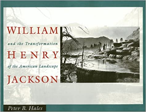 Book William Henry Jackson and the Transformation of the American Landscape by Peter Bacon Hales (1996-07-02)