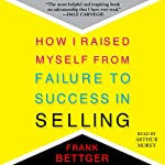 How I Raised Myself from Failure to Success in Selling | Frank Bettger