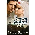 Enticing the Spymaster: War Girls, Book 2 | Julie Rowe