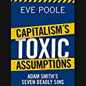 Capitalism's Toxic Assumptions: Adam Smith's Seven Deadly Sins Audiobook by Eve Poole Narrated by Christopher Oxford