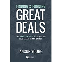 Finding & Funding Great Deals: The Hands-on Guide to Acquiring Real Estate In Any Market