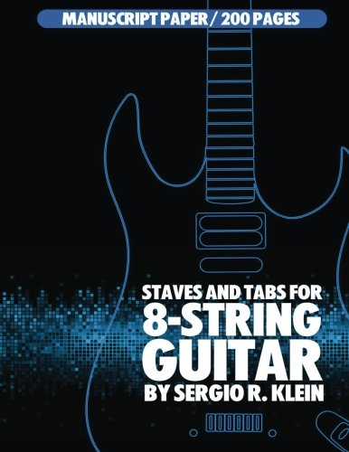 Staves and TABS for 8-String Guitar: 200 Pages of 8-String Guitar Manuscript Paper (Manuscript Paper for 8-String Guitar) (Volume 1) pdf epub