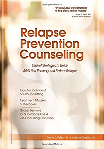 relapse prevention counseling clinical strategies to guide addiction recovery and reduce relapse dennis c daley phd antoine douaihy md 9781937661687