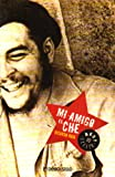 Mi Amigo El Che / My Friend Che (Best Seller) (Spanish Edition)