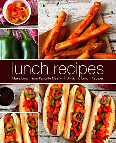 Lunch Recipes: Make Lunch Your Favorite Meal with Amazing Lunch Recipes by BookSumo Press