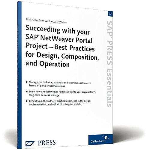 Succeeding with your SAP NetWeaver Portal Project-Best Practices for Design, Composition, and Operation: SAP PRESS Essentials 22 (Portal Design Best Practices)