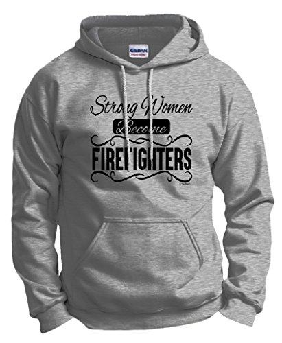 Strong Women Become, Firefighter Gift Hoodie Sweatshirt Medium Ash (Cheap Firefighter Gifts)