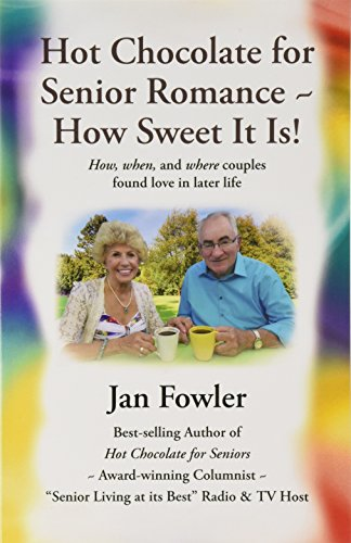 Hot Chocolate for Senior Romance How Sweet It Is!: How, When, and Where Couples Found Love in Later Life