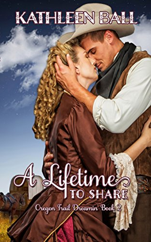A Lifetime to Share (Oregon Trail Dreamin' Book 2) by [Ball, Kathleen]