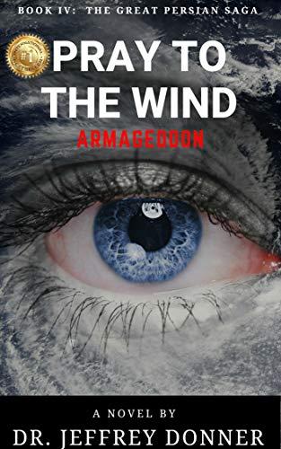 Pray to the Wind: Armageddon (The Great Persian Saga Book 4)