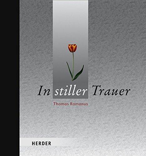 In stiller Trauer Gebundenes Buch – 16. Januar 2008 Thomas Romanus Klaus Ender Verlag Herder 3451297485