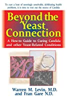 Beyond the Yeast Connection: A How-To Guide to Curing Candida and Other Yeast-Related Conditions