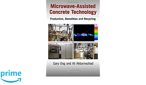 Microwave-Assisted Concrete Technology : Production, Demolition and Recycling