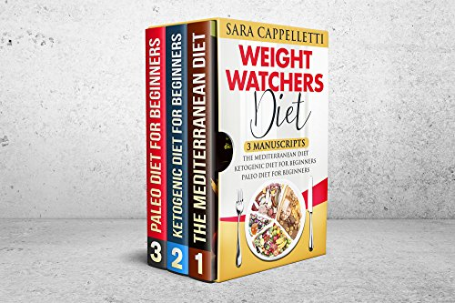 Weight Watchers Diet: 3 manuscripts The Mediterranean Diet, Ketogenic Diet for beginners, Paleo diet for beginners (Healthy diet recipes, Low fat) by Sara Cappelletti