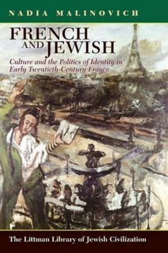 French and Jewish: Culture and the Politics of Identity in Early-twentieth Century France (Littman Library of Jewish Civ