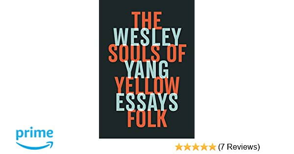 English Language Essay Amazoncom The Souls Of Yellow Folk Essays  Wesley Yang  Books How Do I Write A Thesis Statement For An Essay also The Importance Of English Essay Amazoncom The Souls Of Yellow Folk Essays  Wesley  Science And Technology Essays