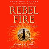 Rebel Fire: Sherlock Holmes: The Legend Begins, Book 2