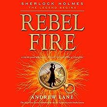Rebel Fire: Sherlock Holmes: The Legend Begins, Book 2 Audiobook by Andrew Lane Narrated by Daniel Weyman