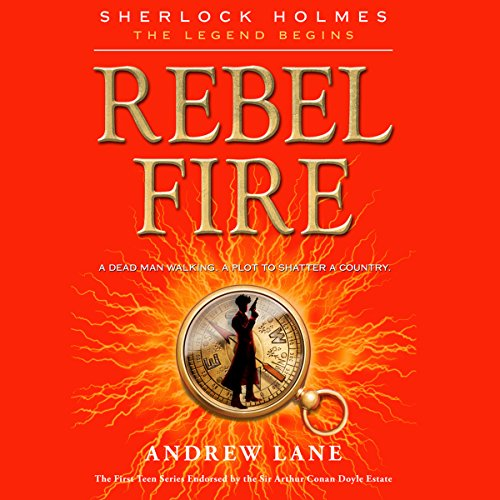 Rebel Fire: Sherlock Holmes: The Legend Begins, Book 2