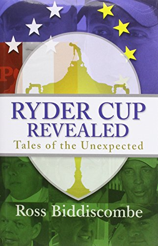 Ryder Cup Revealed: Tales of the Unexpected by Ross Biddiscombe (1-Jul-2014) Hardcover