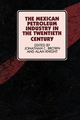 The Mexican Petroleum Industry In The Twentieth Century  Symposia On Latin America