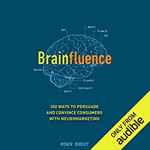 Brainfluence: 100 Ways to Persuade and Convince Consumers with Neuromarketing Hörbuch
