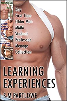 Learning Experiences: Gay First Time Older Man MMM Student Professor Menage Collection by [Partlowe, S M]