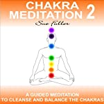 Chakra Meditation Class 2: An easy to follow guided meditation to balance and cleanse the chakras. | Sue Fuller