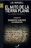 El mito de la tierra plana: La escandalosa manipulación de los historiadores modernos sobre Colón (Spanish Edition)