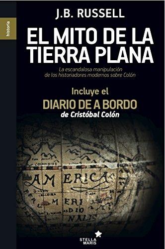 Descargar Libro El Mito De La Tierra Plana: La Escandalosa Manipulación De Los Historiadores Modernos Sobre Colón Jeffrey Burton Russel