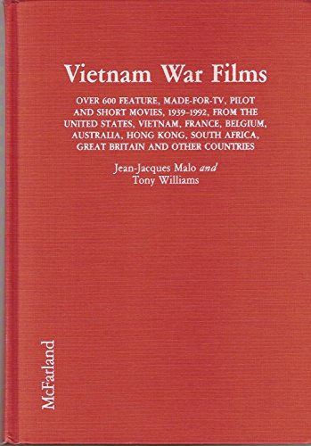 Vietnam War Films: Over 600 Feature, Made-For-Tv, Pilot and Short Movies, 1939-1992, from the United States, Vietnam, France, Belgium, Australia, Ho by Brand: McFarland n Company