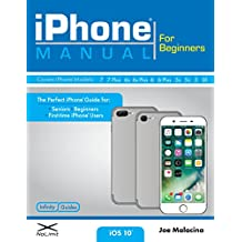 iPhone Manual for Beginners: The Perfect iPhone Guide for Seniors, Beginners, & First-Time iPhone Users