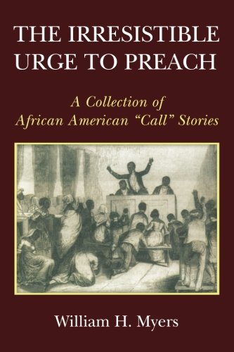 - The Irresistible Urge to Preach: A Collection of African American