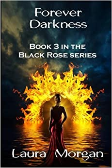 Forever Darkness: Book 3 in the Black Rose Series: Volume 3