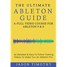 Ultimate Ableton Live 9 & 8 Course - 66 Detailed & Easy to Follow Training Video Tutorials Learn Guide (Music Habits)