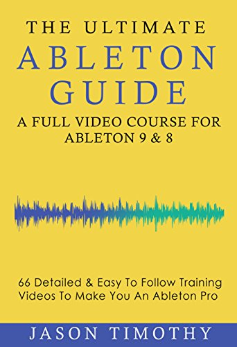 Pdf eBooks Ultimate Ableton Live 9 & 8 Course - 66 Detailed & Easy to Follow Training Video Tutorials Learn Guide (Music Habits)