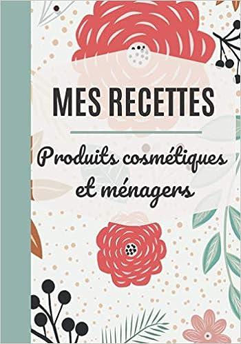 Amazon Mes Recettes Produits Cosmetiques Et Menagers Carnet Recette Produit Cosmetique Carnet De Recette A Remplir Bio Fait Maison 100 Fiches Recette A Completer Savon Naturel