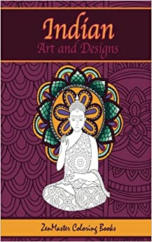 Indian Art And Designs Adult Coloring Book Travel Size For Adults Inspired By India With Henna Mandalas Buddhist