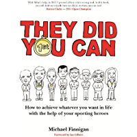 They Did You Can: How to achieve whatever you want in life with the help of your sporting heroes (Revised Edition)