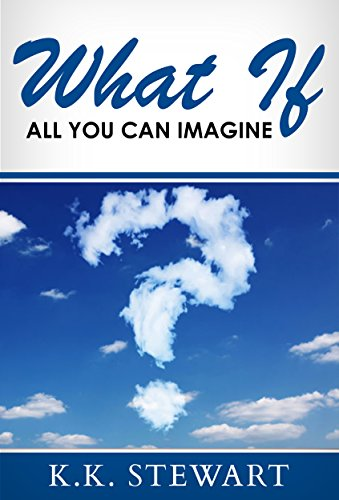 Book: WHAT IF - All You Can Imagine by K.K. Stewart