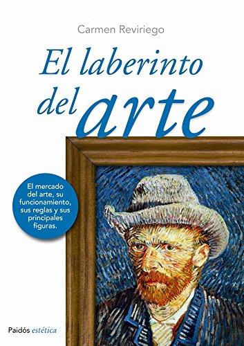 Descargar Libro El Laberinto Del Arte: El Mercado Del Arte, Su Funcionamiento, Sus Reglas Y Sus Principales Figuras Carmen Reviriego