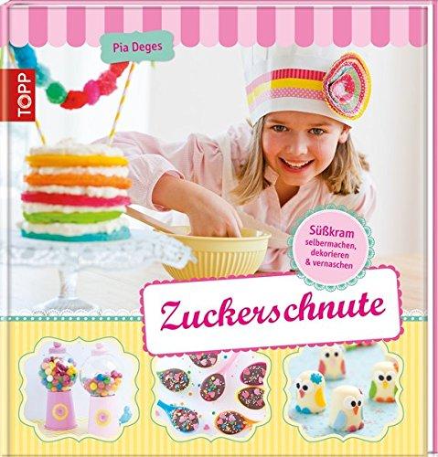 Zuckerschnute: Süßkram selbermachen ...