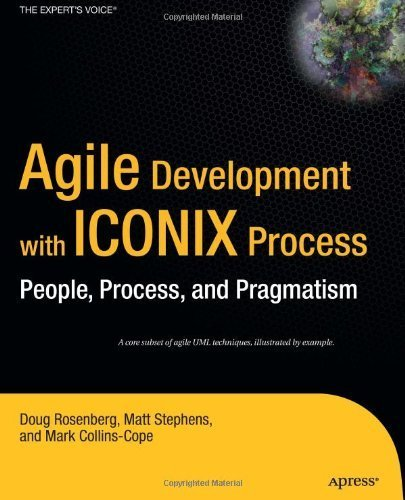 Agile Development with ICONIX Process: People, Process, and Pragmatism 2005 edition by Rosenberg, Doug, Collins-Cope, Mark, Stephens, Matt (2005) Hardcover (Agile Development With Iconix compare prices)